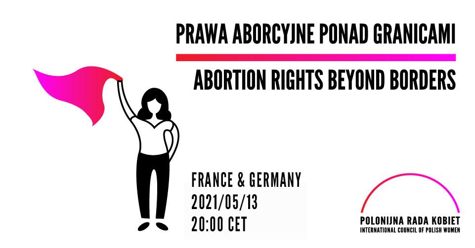 13.5.2021 PANEL: Abortion Rights Beyond Borders – Prawa Aborcyjne Ponad Granicami   France and Germany